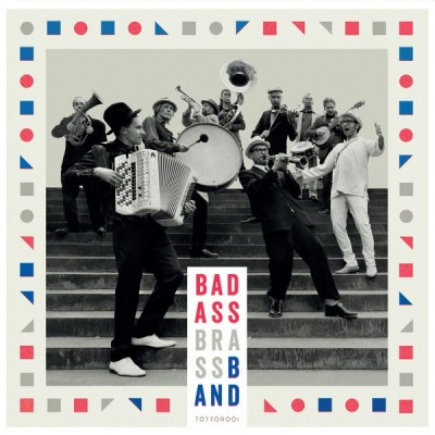 BAD ASS BRASS BAND:...