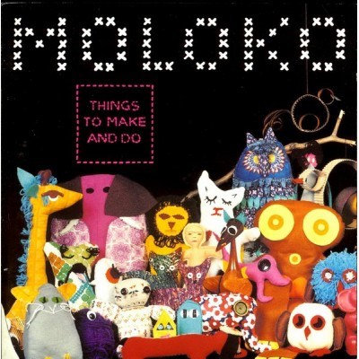MOLOKO: THINGS TO MAKE AND...