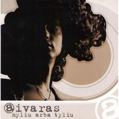 AIVARAS: MYLIU ARBA TYLIU CD