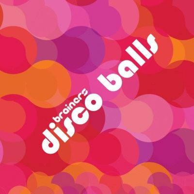 BRAINERS: DISCO BALLS CD